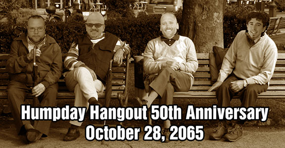 Humpday Hangout 50th Anniversary October 28, 2065
