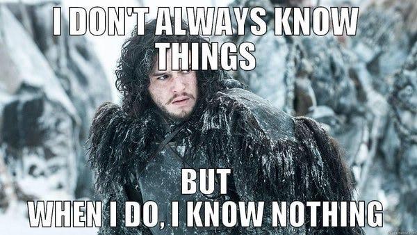 Jon Snow know nothing