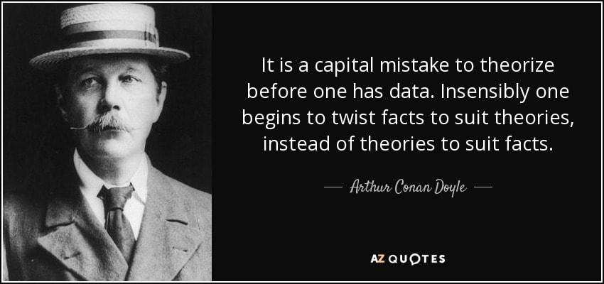 È un errore capitale teorizzare prima di avere dati.