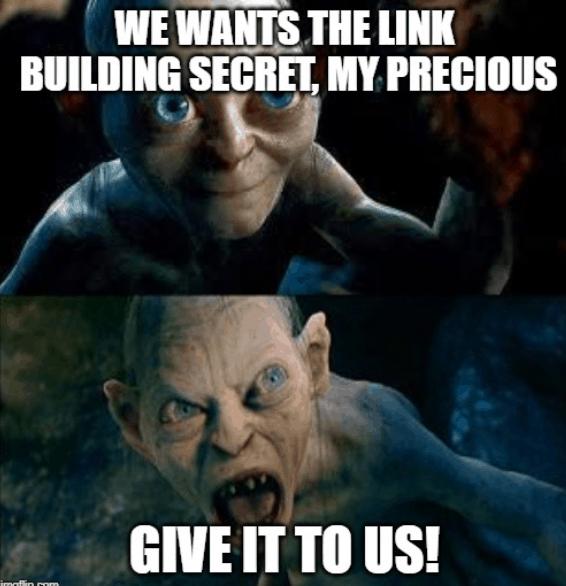 We Want The Link Building Secret, My Precious