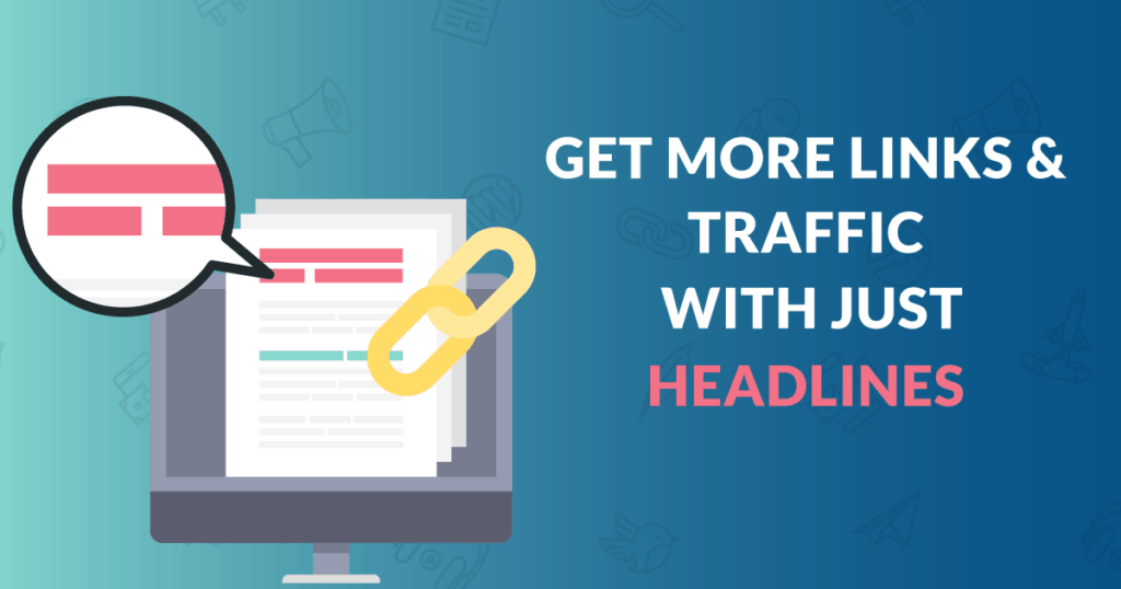 get more links & traffic with just headlines